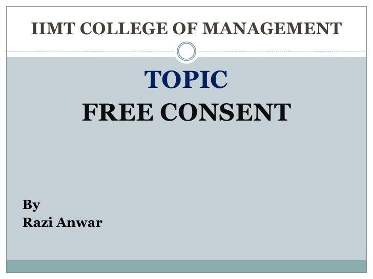 IIMT COLLEGE OF MANAGEMENT          TOPIC       FREE CONSENTByRazi Anwar