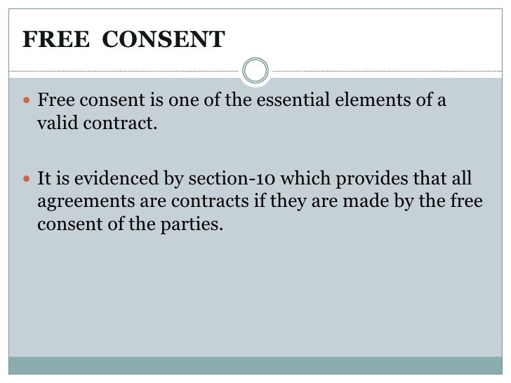 what is free consent What is free consent, learn other essential elements of a valid contract, agreement opposed to public policy, capacity to contract, free.