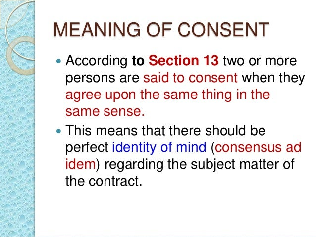 free consent According to section 14, consent is said to be free if it is not caused by coercion,  undue influence, fraud, misrepresentation and mistake.