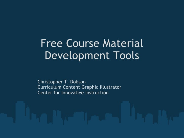 Free Course Material Development Tools Christopher T. Dobson Curriculum Content Graphic Illustrator Center for Innovative ...