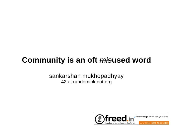 Community is an oft misused word       sankarshan mukhopadhyay          42 at randomink dot org