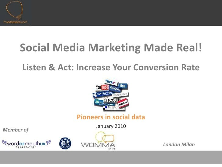 Social Media Marketing Made Real!Listen & Act: Increase Your Conversion Rate<br />Pioneers in social data<br />January 201...