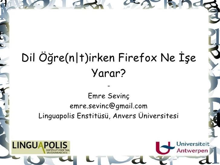 Dil Öğre(n t)irken Firefox Ne İşe               Yarar?                         -                   Emre Sevinç            ...