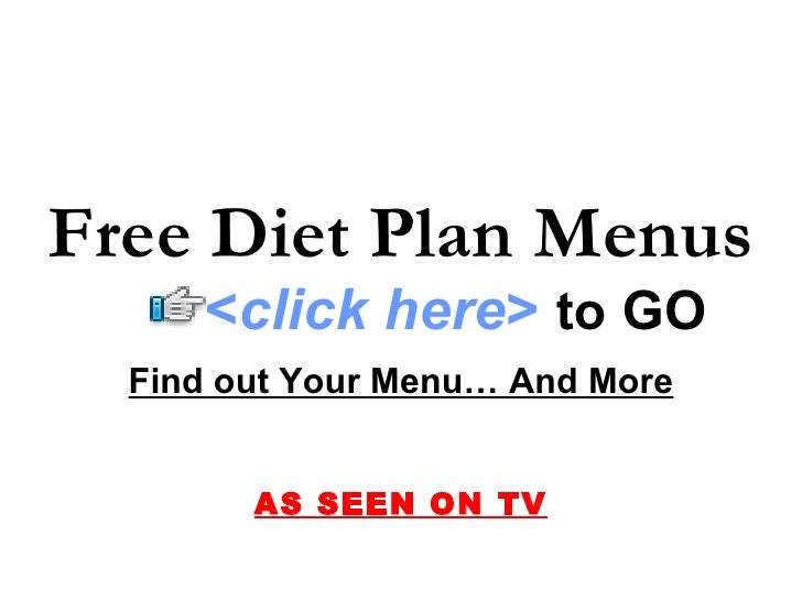 Free Diet Plan Menus      <click here> to GO   Find out Your Menu… And More           AS SEEN ON TV