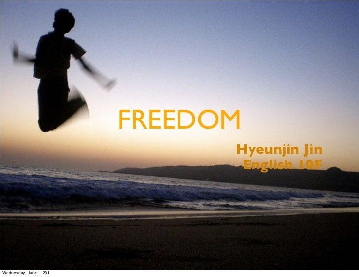 FREEDOM                                Hyeunjin Jin                                 English 10FWednesday, June 1, 2011