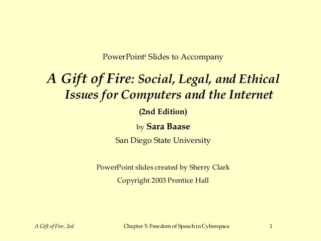 PowerPoint® Slides to Accompany     A Gift of Fire: Social, Legal, and Ethical              Issues for Computers and the I...