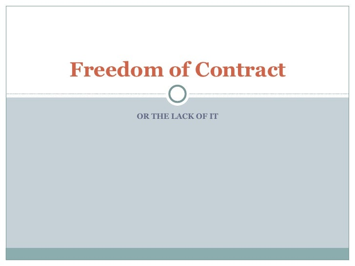 OR THE LACK OF IT Freedom of Contract