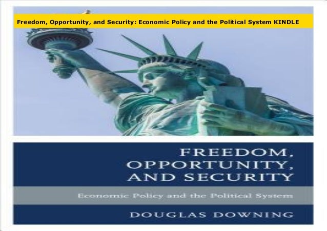 Freedom, Opportunity, and Security: Economic Policy and the Political System KINDLE