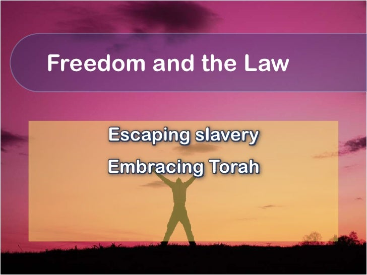 Freedom and the Law    Escaping slavery    Embracing Torah