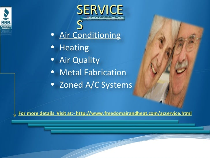 For more details  Visit at:-  http://www.freedomairandheat.com/acservice.html SERVICES <ul><li>Air Conditioning </li></ul>...
