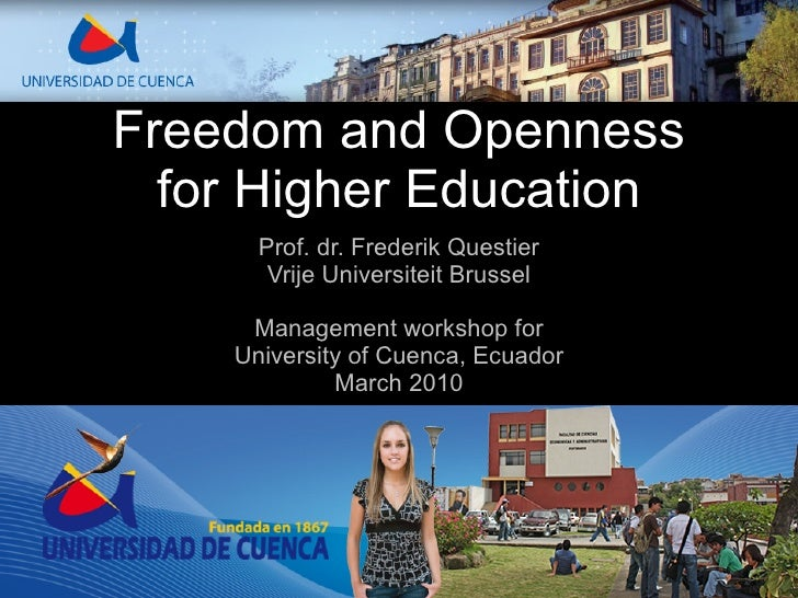 Freedom and Openness   for Higher Education       Prof. dr. Frederik Questier        Vrije Universiteit Brussel       Mana...