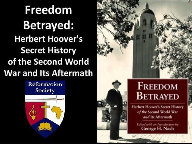 Freedom Betrayed - Herbet Hoover's Secret History of the Second World War and Its Aftermath Slide 3