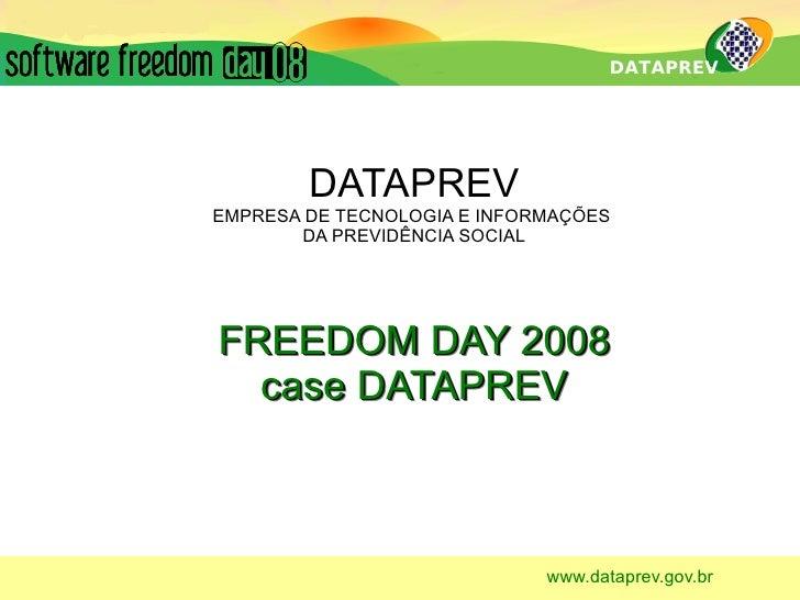 DATAPREV             DATAPREV EMPRESA DE TECNOLOGIA E INFORMAÇÕES        DA PREVIDÊNCIA SOCIAL     FREEDOM DAY 2008   case...