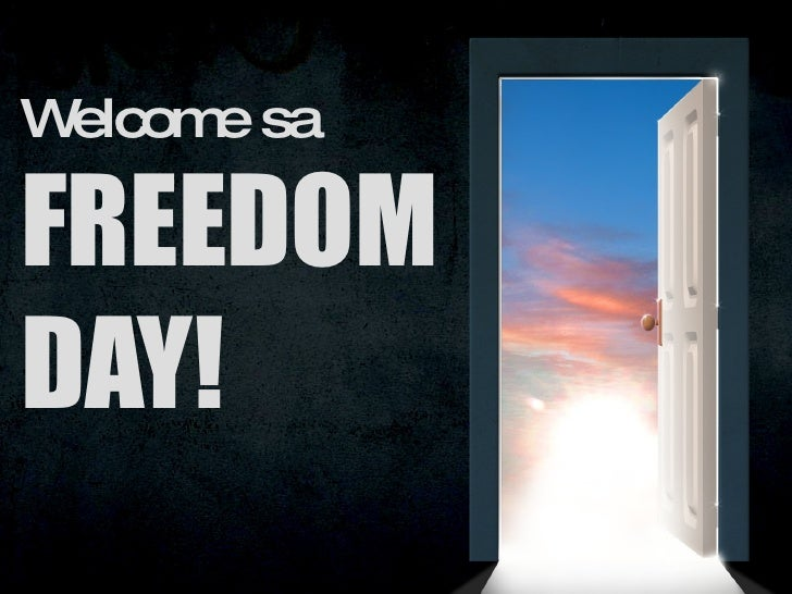 Welcome toFREEDOM DAY<br />