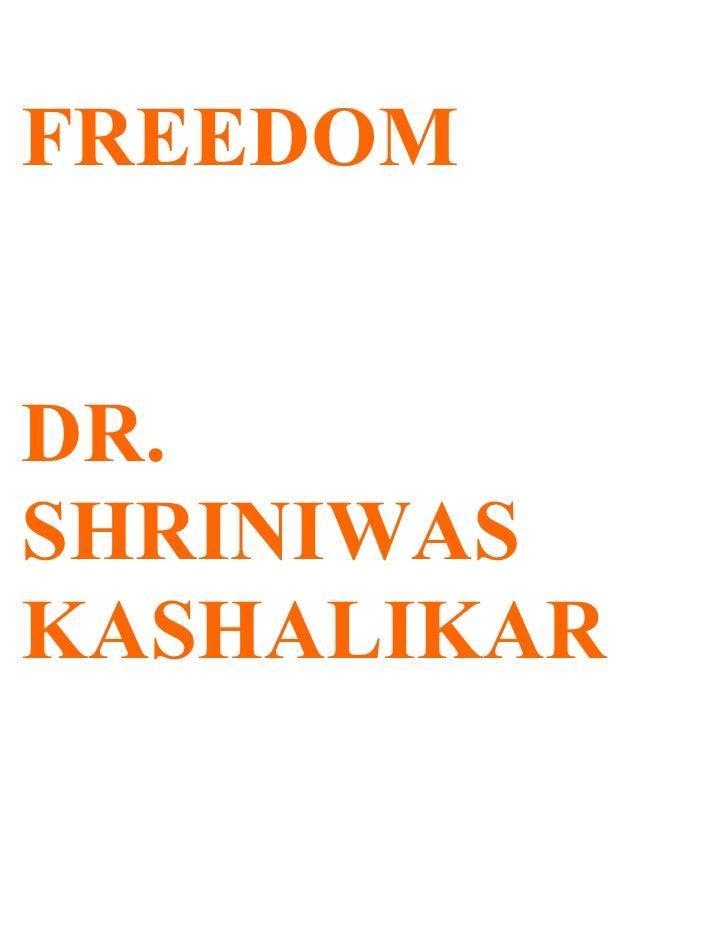 FREEDOM   DR. SHRINIWAS KASHALIKAR