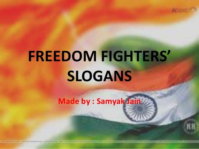 FREEDOM FIGHTERS'     SLOGANS   Made by : Samyak Jain