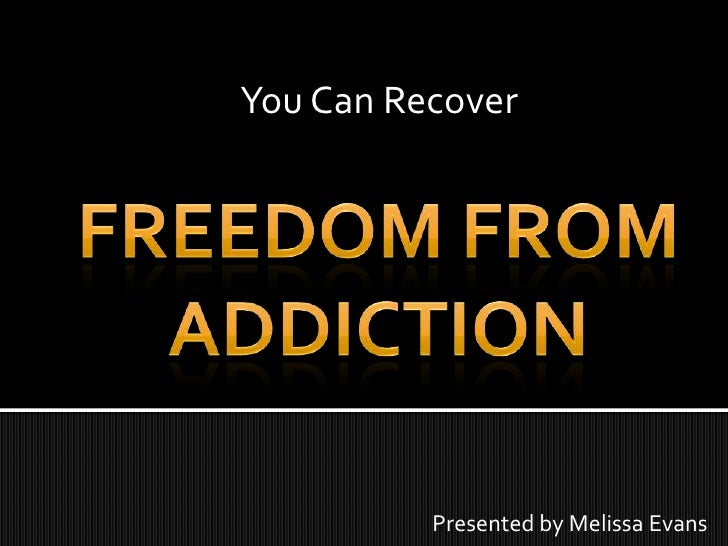 You Can Recover<br />Freedom From Addiction<br />Presented by Melissa Evans<br />