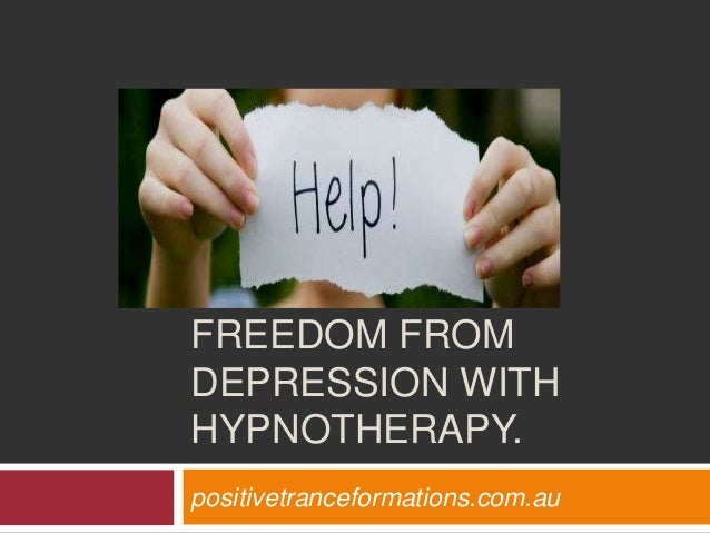 FREEDOM FROMDEPRESSION WITHHYPNOTHERAPY.positivetranceformations.com.au