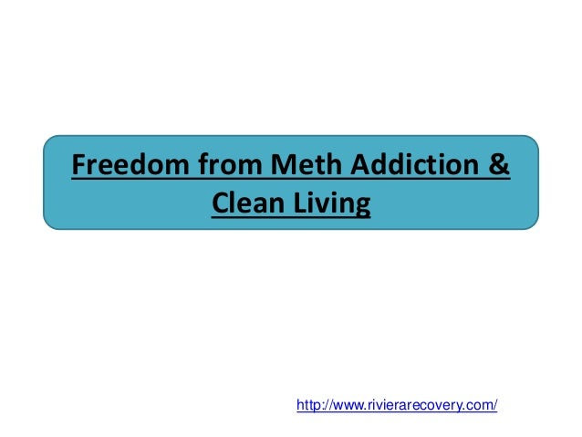 Freedom from Meth Addiction & Clean Living http://www.rivierarecovery.com/
