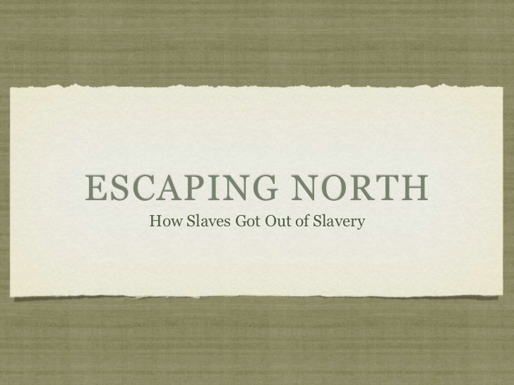 ESCAPING NORTH  How Slaves Got Out of Slavery