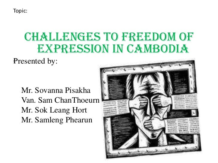 Topic:<br />Challenges to Freedom of Expression in Cambodia<br />Presented by:<br />Mr. SovannaPisakha<br />Van. Sam ChanT...