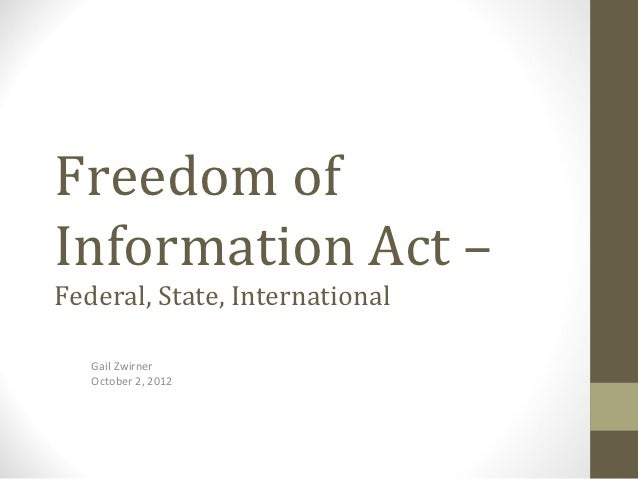 Freedom ofInformation Act –Federal, State, International   Gail Zwirner   October 2, 2012