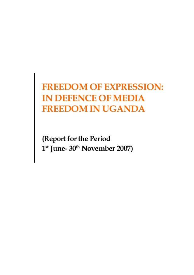 1Report for the Period June-November 2007 Freedom of Expression FREEDOM OF EXPRESSION: IN DEFENCE OF MEDIA FREEDOM IN UGAN...