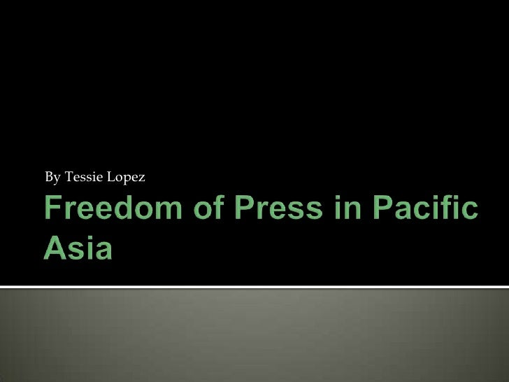Freedom of Press in Pacific Asia <br />By Tessie Lopez<br />