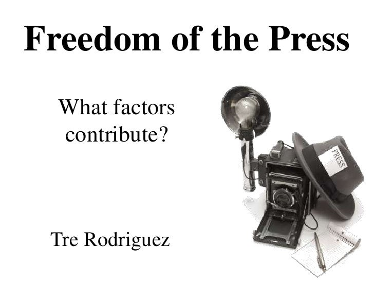 Freedom of the Press<br />What factors contribute?<br />Tre Rodriguez<br />