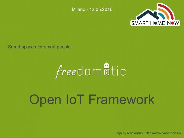 Open IoT Framework Smart spaces for smart people. Milano - 12.05.2016