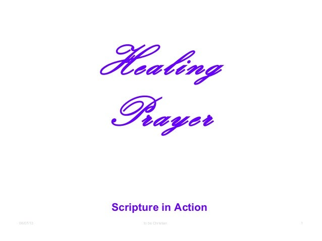 08/07/13 1 Healing Prayer Scripture in Action to be Christian