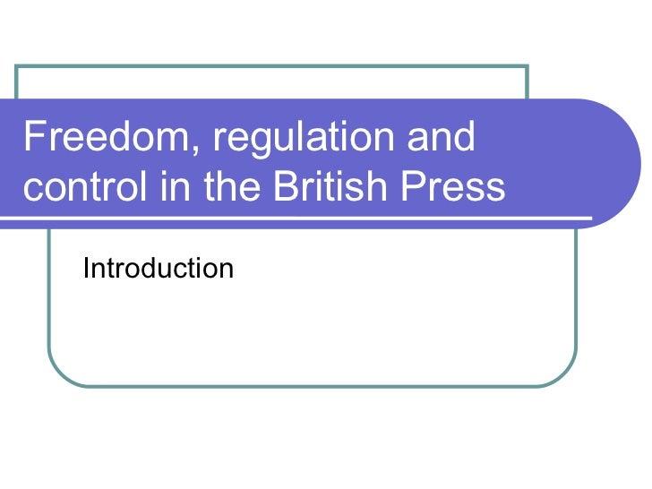 Freedom, regulation and control in the British Press <ul><li>Introduction </li></ul>