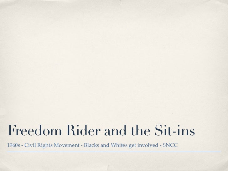 Freedom Rider and the Sit-ins1960s - Civil Rights Movement - Blacks and Whites get involved - SNCC
