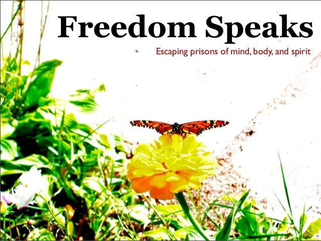 Freedom Speaks Escaping prisons of mind, body, and spirit