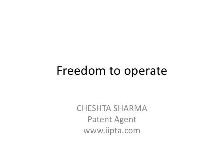 Freedom to operate     CHESHTA SHARMA      Patent Agent     www.iipta.com