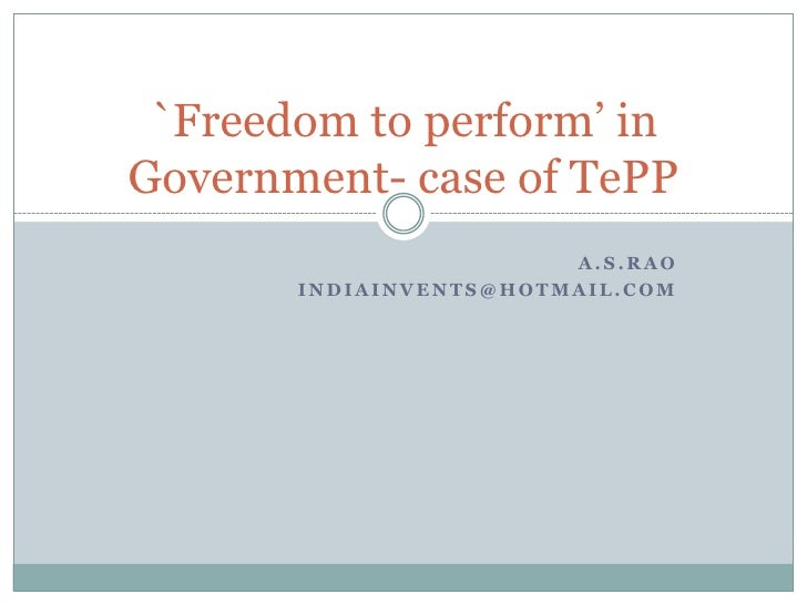 A.S.Rao<br />indiainvents@hotmail.com<br />`Freedom to perform' in Government- case of TePP<br />