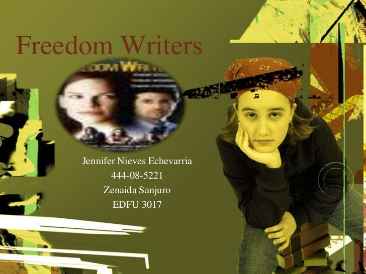 Freedom Writers<br />Jennifer Nieves Echevarria<br />444-08-5221<br />Zenaida Sanjuro<br />EDFU 3017<br />