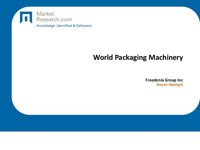 World Packaging Machinery Freedonia Group Inc Report Highlight