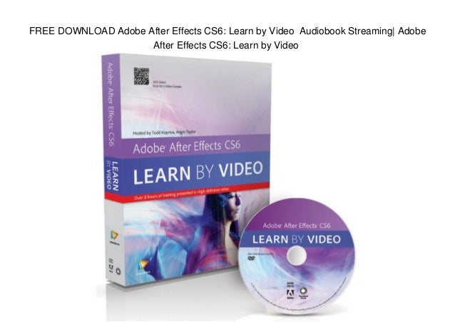 FREE DOWNLOAD Adobe After Effects CS6: Learn by Video