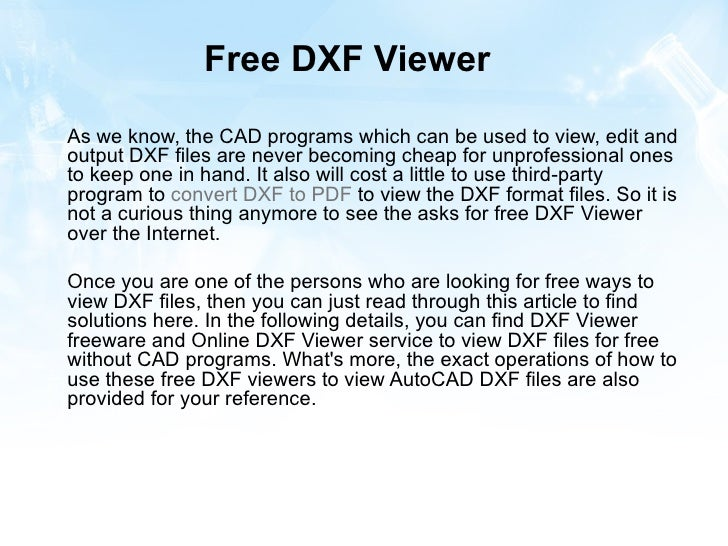 Free DXF ViewerAs we know, the CAD programs which can be used to view, edit andoutput DXF files are never becoming cheap f...