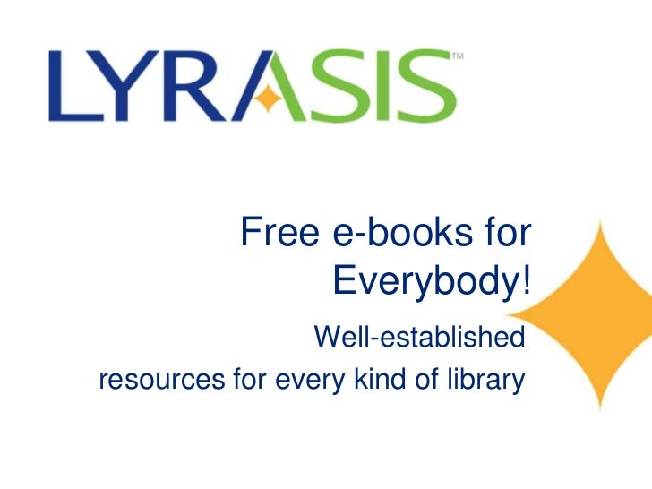Free e-books for                Everybody!                Well-establishedresources for every kind of library