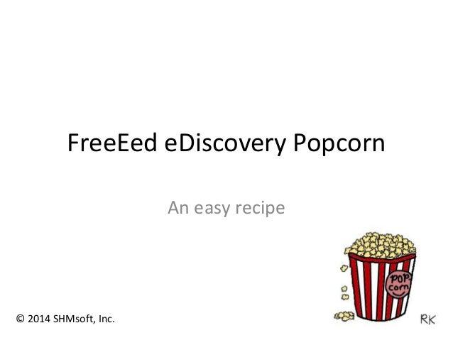 FreeEed eDiscovery Popcorn An easy recipe © 2014 SHMsoft, Inc.
