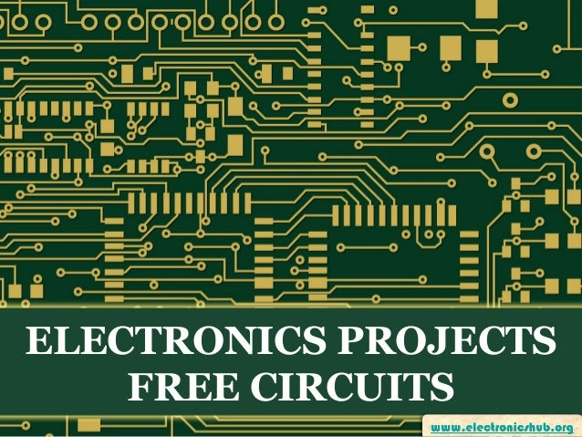 free electronics projects circuits and their applications rh slideshare net Scaling Electronic Schematic Circuit Diagrams Projects Scaling Electronic Schematic Circuit Diagrams Projects