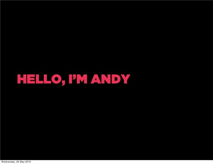 HELLO, I'M ANDY     Wednesday, 26 May 2010