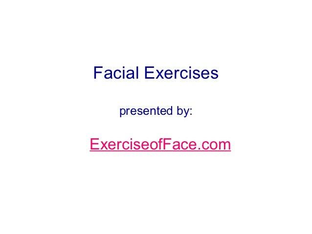 Facial Exercises   presented by:ExerciseofFace.com