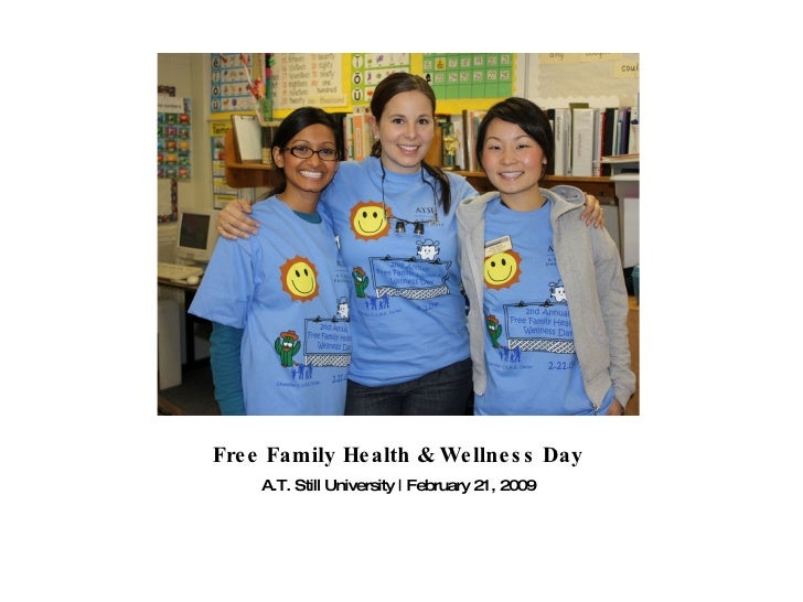 Free Family Health & Wellness Day <ul><li>A.T. Still University | February 21, 2009 </li></ul>