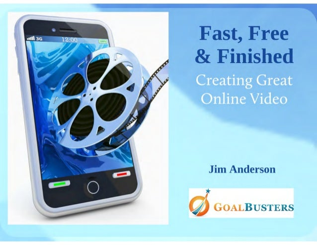 Free, Fast and Finished-Creating Online Video for Little or No Money