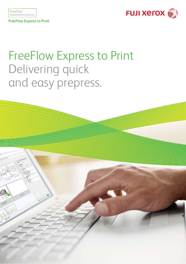 FreeFlow Express to Print Delivering quick and easy prepress. Digital Workflow Collection FreeFlow® FreeFlow Express to Pri...