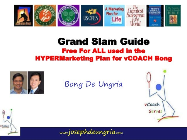 www.josephdeungria.com Grand Slam Guide Free For ALL used in the HYPERMarketing Plan for vCOACH Bong Bong De Ungria