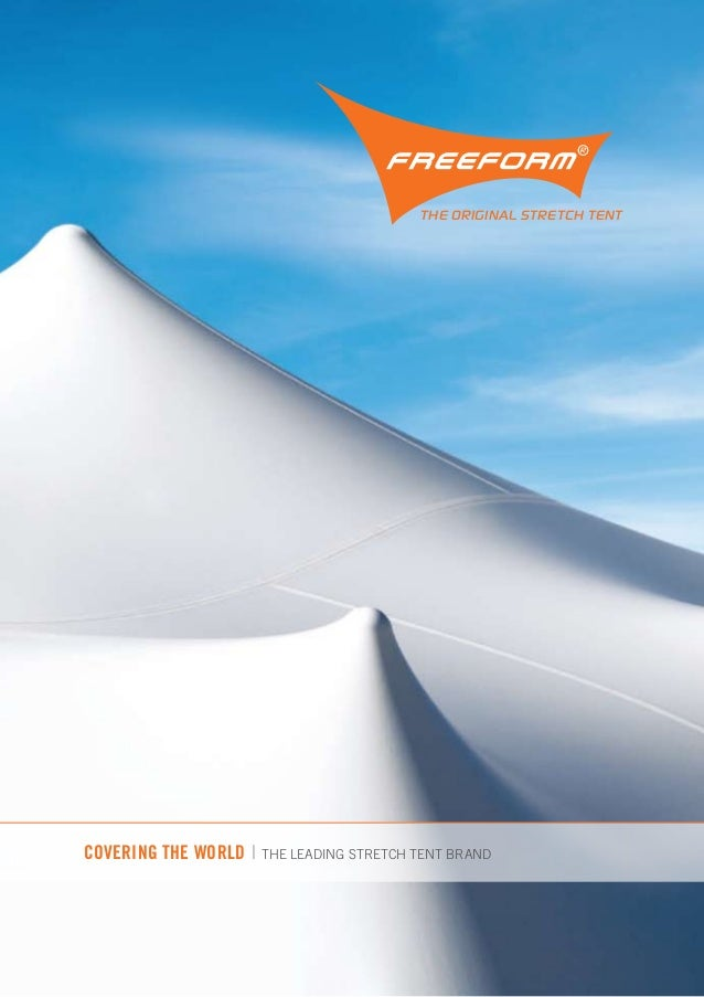 COVERING THE WORLD | the leading stretch tent brand THE ORIGINAL STRETCH TENT THE FUTURE IS FREEFORM® ... & Freeform® Stretch Tent E-Brochure